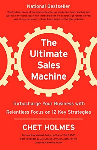 Compare Textbook Prices for The Ultimate Sales Machine: Turbocharge Your Business with Relentless Focus on 12 Key Strategies Reprint Edition ISBN 8601400965528 by Holmes, Chet,Levinson, Jay Conrad,Gerber, Michael