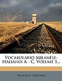 Vocabolario Milanese-Italiano: A - C, Volume 1...