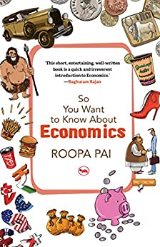 So You Want to Know About Economics by [Roopa Pai, Mohit Suneja]