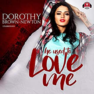 He Used to Love Me     Renaissance Collection              By:                                                                                                                                 Dorothy Brown-Newton                               Narrated by:                                                                                                                                 Misty Reign                      Length: 7 hrs and 25 mins     12 ratings     Overall 4.0