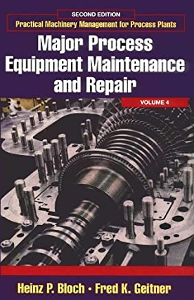 Major Process Equipment Maintenance and Repair (Practical Machinery Management for Process Plants Book 4) (English Edition)