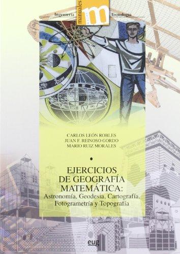 Ejercicios de geografía matemática: Astronomía, Geodesia, Cartografía, Fotogrametría y Topografia (Manuales Major/Ingeniería y Tecnología)