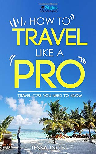 Just How To Travel Like A Pro - Travel Tips You Must Know: Sights Uncove... - 51GsJBj6yML