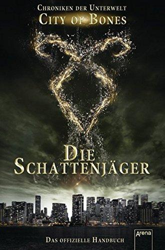 City of Bones. Die Schattenjäger. Das offizielle Handbuch: Chroniken der Unterwelt