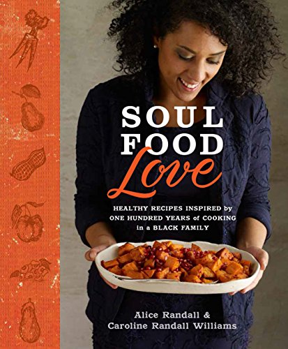 Soul Food Love: Healthy Recipes Inspired by One Hundred Years of Cooking in a Black Family : A Cookbook