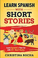 Learn Spanish with Short Stories: Learn Spanish in Your Car with 20+ Short Stories