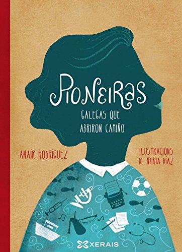 Pioneiras: Galegas que abriron camiño (INFANTIL E XUVENIL - PEQUENO MERLÍN - Albums)