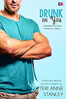 Drunk on You (Bourbon Brothers Book 1) by [Teri Anne Stanley]