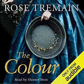 The Colour                   By:                                                                                                                                 Rose Tremain                               Narrated by:                                                                                                                                 Eleanor Bron                      Length: 13 hrs and 25 mins     85 ratings     Overall 4.3