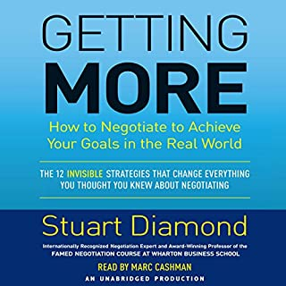Getting More     How You Can Negotiate to Succeed in Work and Life              Written by:                                                                                                                                 Stuart Diamond                               Narrated by:                                                                                                                                 Marc Cashman                      Length: 18 hrs and 36 mins     8 ratings     Overall 4.8