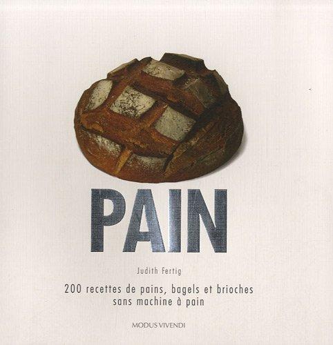 Pain: 200 recettes de pains, bagels et brioches sans...