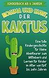 Kinderbuch ab 5 Jahren: Kosima und Kurt, der Kaktus: Eine tolle Kindergeschichte für kleine Abenteurer zum Mitfiebern und Lernen für Kinder im Alter von fünf bis zehn Jahren
