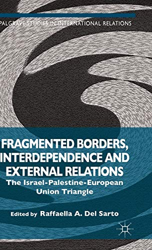 Fragmented Borders, Interdependence and External Relations: The Israel-Palestine-European Union Triangle (Palgrave Studies in International Relations)