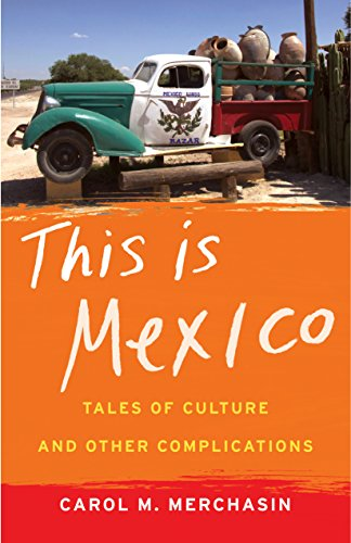 This Is Mexico: Tales of Culture and Other Complications [Idioma Inglés]