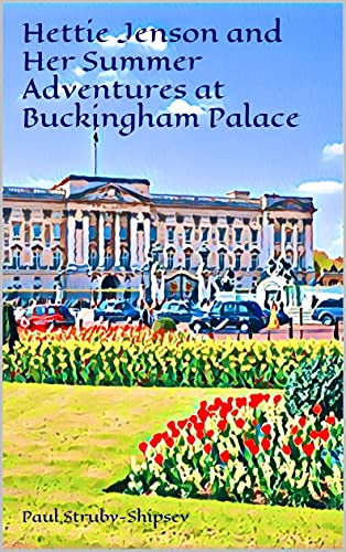 Hettie Jenson and Her Summer Adventures at Buckingham Palace (English Edition)