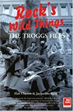 The Troggs Files: Rock's Wild Things