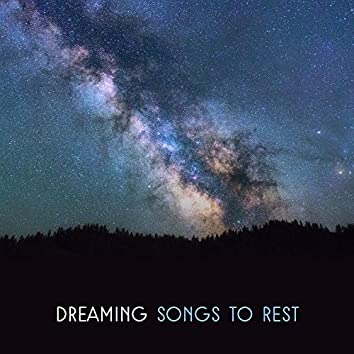 Dreaming Songs to Rest – Relaxing New Age Music, Deep Sleep, Sweet Night Songs, Sounds to Dream