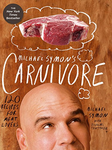 Michael Symon's Carnivore: 120 Recipes for Meat Lovers: A Cookbook