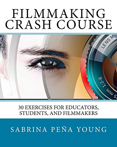 Filmmaking Crash Course: 30 Exercises for Educators, Students, and Filmmakers (English Edition)