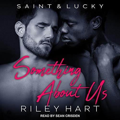 Something About Us     Saint & Lucky Series, Book 2              Autor:                                                                                                                                 Riley Hart                               Sprecher:                                                                                                                                 Sean Crisden                      Spieldauer: 5 Std. und 59 Min.     3 Bewertungen     Gesamt 5,0