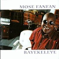 Bayekeleye by Mose Fan Fan (2005-02-15)