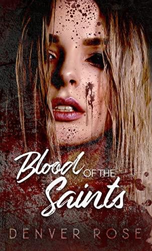 Blood of the Saints: A Dark Reverse Harem Romance by [Denver Rose]