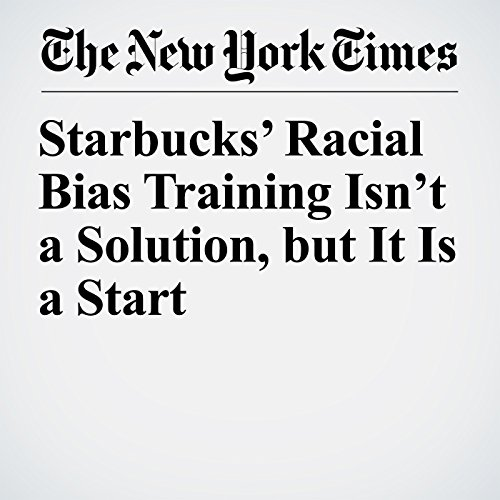 Starbucks' Racial Bias Training Isn't a Solution, but It Is a Start audiobook cover art