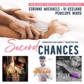 Second Chances                   Written by:                                                                                                                                 Vi Keeland,                                                                                        Penelope Ward,                                                                                        Corinne Michaels                               Narrated by:                                                                                                                                 Sebastian York,                                                                                        Andi Arndt                      Length: 22 hrs and 55 mins     4 ratings     Overall 5.0