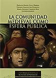 Comunidad medieval como esfera pública,La: 262 (Serie Historia y Geografía)