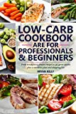 Low-Carb Cookbook are for professionals and beginners: From breakfast to dinner, recipes to go, great snacks plus a nutrition plan and shopping list