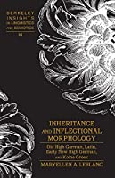 Inheritance and Inflectional Morphology: Old High German, Latin, Early New High German, and Koine Greek (Berkeley Insights in Linguistics and Semiotics)