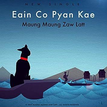 Eain Co Pyan Kae