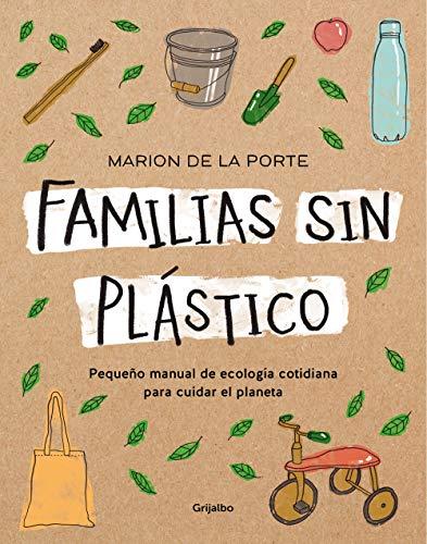 Familias sin plástico: Pequeño manual de ecología cotidiana para cuidar el planeta