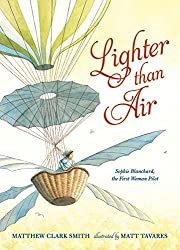 Lighter Than Air: Sophie Blanchard, First Woman Pilot by Matthew Clark Smith, illustrated by Matt Tavares