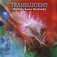 Translucent (Spirits Have Arrived)