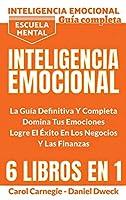 Inteligencia Emocional - La Guía Definitiva Y Completa: 6 Libros En 1 - Educación Financiera, Domina Tu Dinero, Tu Mente, Tu Concentración, Tus Emociones, Tu Destino - Escuela Mental