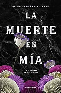 La muerte es mía par Pilar Sánchez Vicente