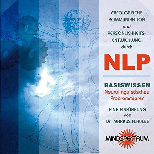 Erfolgreiche Kommunikation und Persönlichkeitsentwicklung durch NLP. CD: Basiswissen Neurolinguistisches Programmieren