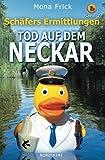 Tod auf dem Neckar (Schäfers Ermittlungen, Band 7) von Mona Frick
