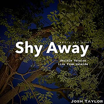 Shy Away (Ukulele Version) [live from outside] (live from outside)