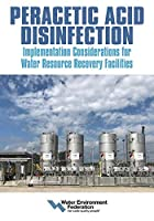 Peracetic Acid Disinfection: Implementation Considerations for Water Resource Recovery Facilities