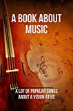 A Book About Music: A lot Of Popular Songs About A Vision At US: Todays New Us Country Songs (English Edition)