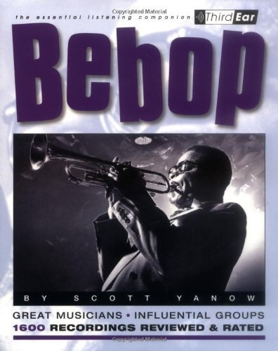 Bebop: Third Ear - The Essential Listening Companion (