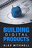 Building Digital Products: The Ultimate Handbook for Product Managers (English Edition)