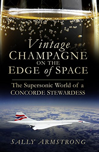 Vintage Champagne on the Edge of Space: The Supersonic World of a Concorde Stewardess (English Edition)