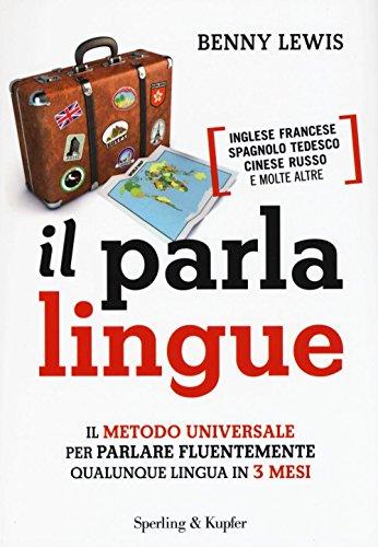 Il parlalingue. Il metodo universale per parlare fluentemente qualunque lingua in 3 mesi