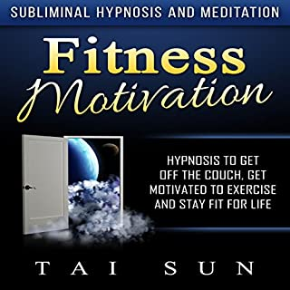 Fitness Motivation: Hypnosis to Get Off the Couch, Get Motivated to Exercise and Stay Fit for Life via Subliminal Hypnosis and Meditation audiobook cover art