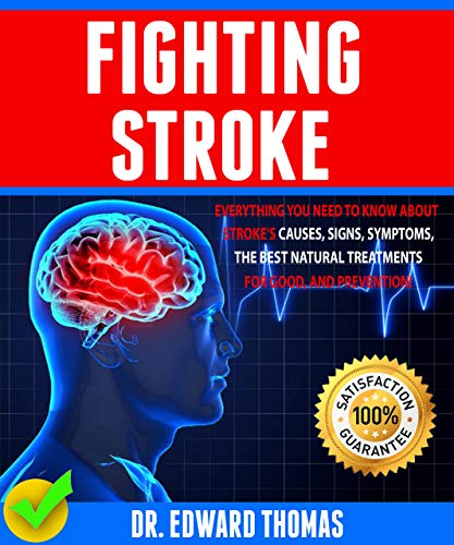 Fighting Stroke: Everything You Need To Know About Stroke's Causes, Signs, Symptoms, The Best Natural Treatments For Good, And Prevention! by [Dr. Edward Thomas]