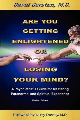 Compare Textbook Prices for Are You Getting Enlightened Or Losing Your Mind? A Psychiatrist's Guide for Mastering Paranormal and Spiritual Experience  ISBN 9781938459092 by Gersten, David,Dossey, Larry