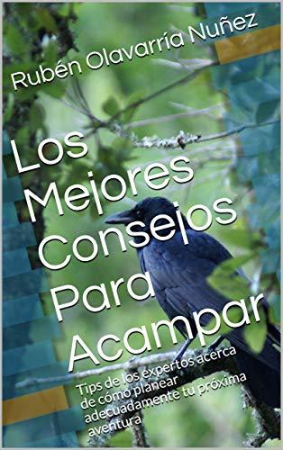 Los Mejores Consejos Para Acampar : Tips de los expertos acerca de cómo planear adecuadamente tu próxima aventura (Spanish Edition)